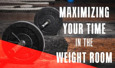 Maximizing your time in the weight room